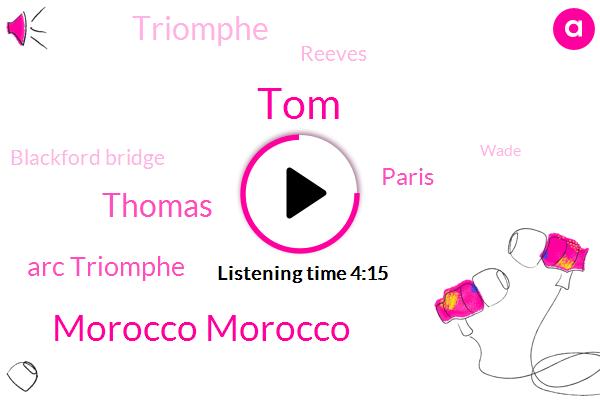 TOM,Morocco Morocco,Thomas,Arc Triomphe,Paris,Triomphe,Reeves,Blackford Bridge,Wade,Blackfriars Bridge,Writer,Eaton,Jason,Walker,Henry