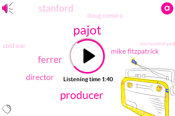 Pajot,Producer,Ferrer,Director,Mike Fitzpatrick,Doug Comoro,Stanford,Cold War,One Hundred Yards