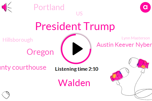 President Trump,Walden,Oregon,Clark County Courthouse,Austin Keever Nyberg,Portland,United States,Hillsborough,Lynn Masterson,Marshall Phillips,Getty,Assault,Armstrong,Cornelius Pass,Greenberg,Representative,Washington,Anna,Blanton