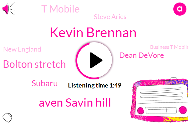 Kevin Brennan,Aven Savin Hill,Bolton Stretch,Subaru,Dean Devore,T Mobile,Steve Aries,New England,Business T Mobile,Middleborough,Berlin,RUE,Milton,Boston,ROU