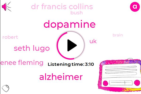Dopamine,Alzheimer,Seth Lugo,Renee Fleming,UK,Dr Francis Collins,Bush,Robert