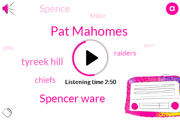 Pat Mahomes,Spencer Ware,Tyreek Hill,Chiefs,Raiders,Spence,Miller