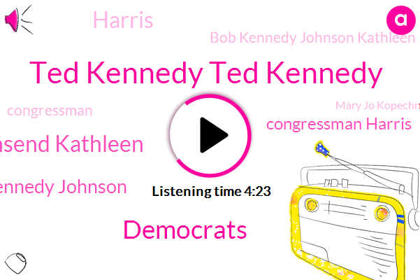 Ted Kennedy Ted Kennedy,Democrats,Kennedy Townsend Kathleen,Bob Kennedy Johnson,Congressman Harris,Bob Kennedy Johnson Kathleen,Mary Jo Kopechne,Congressman,Reporter,Harris,Chappaquiddick Island,Chappaquiddick,Andy Harris,United States,United States Senate,Baltimore,Press Secretary,Democratic Party,Government,Maryland
