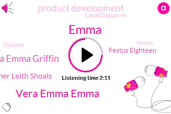 Vera Emma Emma,Emma Emma Griffin,Emma,Christopher Leith Shoals,Festus Eighteen,Product Development,Louis Daguerre,Dickens,Danielle,Charles