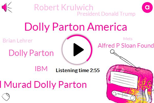 Dolly Parton America,Dolly Dapo Ganger Jabal Murad Dolly Parton,Dolly Parton,IBM,Alfred P Sloan Foundation,Robert Krulwich,President Donald Trump,Brian Lehrer,Mets,Shima Oli,Official,Producer,Rhonda,Five Minutes