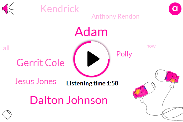 Adam,Dalton Johnson,Gerrit Cole,Jesus Jones,Polly,Kendrick,Anthony Rendon