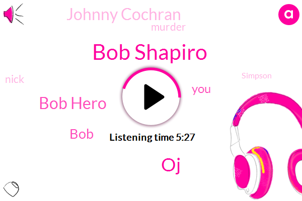 Bob Shapiro,OJ,Bob Hero,BOB,Johnny Cochran,Murder,Nick,Simpson