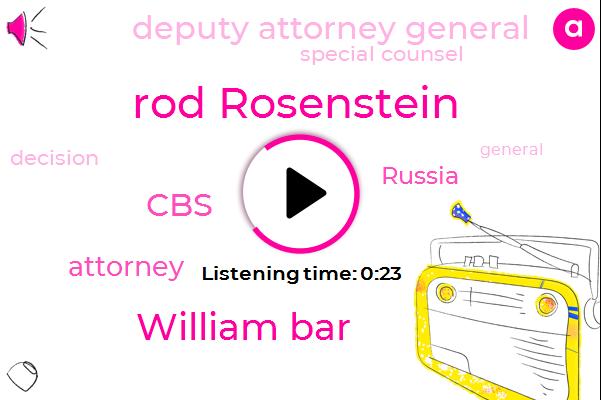 Rod Rosenstein,Deputy Attorney General,Attorney,Special Counsel,William Bar,CBS,Russia,Two Year