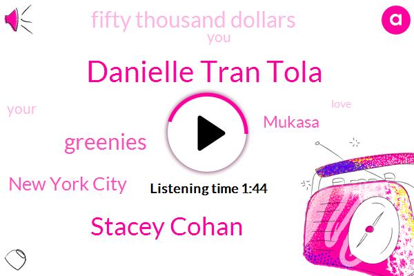 Danielle Tran Tola,Stacey Cohan,Greenies,New York City,Mukasa,Fifty Thousand Dollars