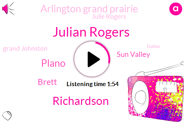 Julian Rogers,Richardson,Plano,Brett,Sun Valley,Arlington Grand Prairie,Julie Rogers,Grand Johnston,Dallas,Johnson County,Seventy Percent,Two Minutes