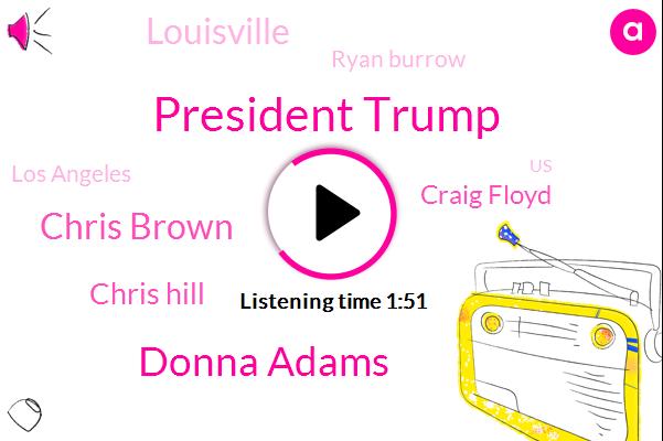 President Trump,Donna Adams,Chris Brown,Chris Hill,Craig Floyd,Louisville,Ryan Burrow,Los Angeles,United States,ABC,Prime Minister,Kentucky,America,Chicago,CEO,Ming,Iraq,Attorney