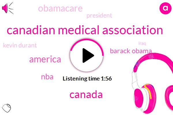 Canadian Medical Association,Canada,America,NBA,Barack Obama,Obamacare,President Trump,Kevin Durant,Iraq,Basketball,Steve Nasty
