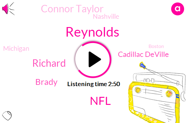 Reynolds,NFL,Richard,Brady,Cadillac Deville,Connor Taylor,Nashville,Michigan,Boston,Indiana,Ohio,Two Hundred Fifty Dollars,Three Four Years,Six Seven Weeks,Fifty Dollars,Three Months,Two Years,Two Days