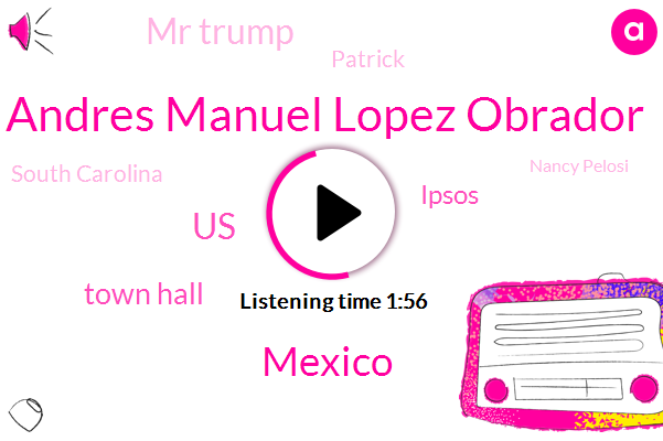 Andres Manuel Lopez Obrador,United States,Mexico,Town Hall,Ipsos,Mr Trump,Patrick,South Carolina,Nancy Pelosi,White House,Robert O'brien,New Jersey,Senator,Cory Booker,Minnesota,Attorney,Reuters,President Trump