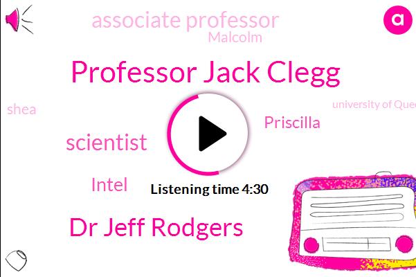 Professor Jack Clegg,Dr Jeff Rodgers,Scientist,Intel,Priscilla,Associate Professor,Malcolm,Shea,University Of Queensland,Vicki,Epworth,Melbourne Private Hospital,Prime Minister,Roger,Assault,Fred,Riga,Tunji