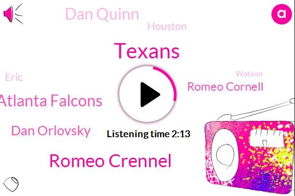 Romeo Crennel,Texans,Atlanta Falcons,Dan Orlovsky,Romeo Cornell,Dan Quinn,Houston,Eric,Watson,Wayne