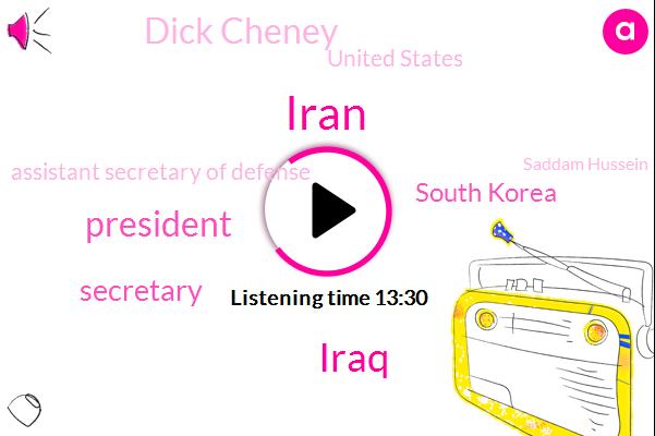 Iran,Iraq,President Trump,Secretary,South Korea,Dick Cheney,United States,Assistant Secretary Of Defense,Saddam Hussein,Baghdad,Kuwait,Marty,Headache,Seoul,Korean Peninsula.