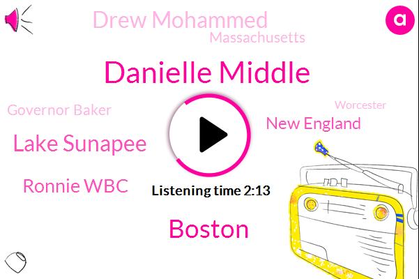 Danielle Middle,Boston,Lake Sunapee,Ronnie Wbc,New England,Drew Mohammed,Massachusetts,Governor Baker,Worcester,David