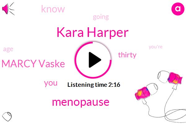 Kara Harper,Menopause,Marcy Vaske