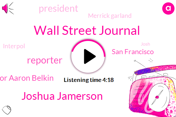 Wall Street Journal,Joshua Jamerson,Reporter,Professor Aaron Belkin,San Francisco,President Trump,Merrick Garland,Interpol,Josh,Senate,Janus,Floyd,America,Wade,Donald Trump,Mary,Twenty One Minutes,Three Years