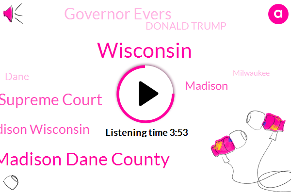 Wisconsin,Madison Dane County,Supreme Court,Madison Wisconsin,Madison,Governor Evers,Donald Trump,Dane,Milwaukee,Secretary