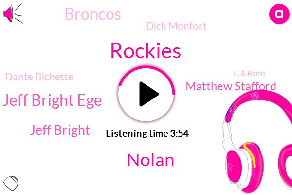 Nolan,Jeff Bright Ege,Rockies,Jeff Bright,Matthew Stafford,Broncos,Dick Monfort,Dante Bichette,L. A Rams,Baseball,George Payton,Renato
