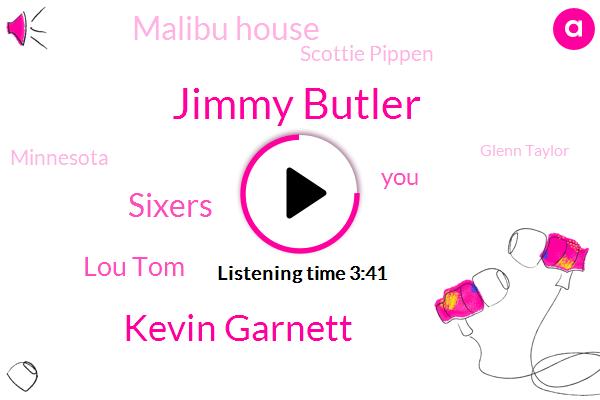 Jimmy Butler,Kevin Garnett,Sixers,Lou Tom,Malibu House,Scottie Pippen,Minnesota,Glenn Taylor,Julia,Philadelphia,Ashley,John Group