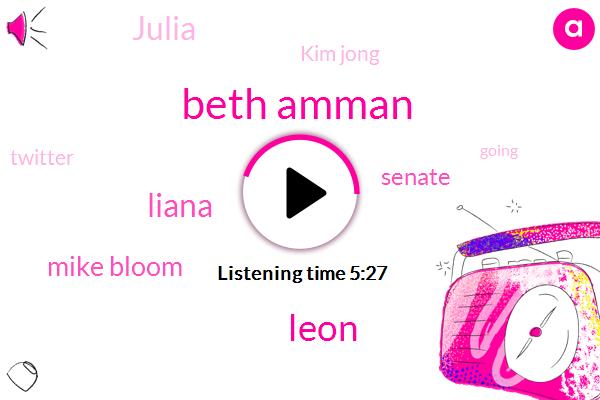 Beth Amman,Leon,Liana,Mike Bloom,Senate,Julia,Kim Jong,Twitter,Chantal Francis,Robin,Intel