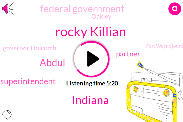 Rocky Killian,Indiana,Abdul,Superintendent,Partner,Federal Government,Governor Holcomb,Oakley,Fort Wayne Journal Journal,Dempster,Gary,Gobi,Justin,Eight Years,Eighty Eighty-Five Percent,Eighty Million Dollars