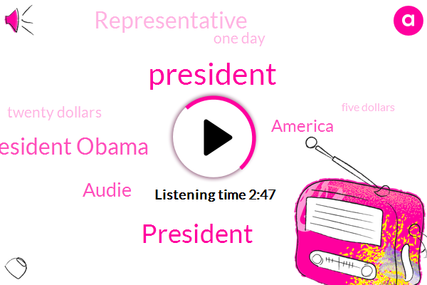 President Obama,President Trump,Audie,America,Representative,One Day,Twenty Dollars,Five Dollars,One Bit