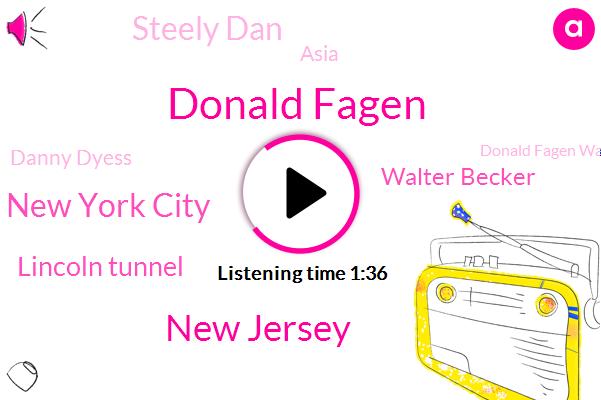 Donald Fagen,New Jersey,New York City,Lincoln Tunnel,Walter Becker,Steely Dan,Asia,Danny Dyess,Donald Fagen Walter Becker,Nineteen Years,Twenty Minute