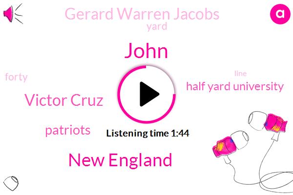 John,New England,Victor Cruz,Patriots,Half Yard University,Gerard Warren Jacobs