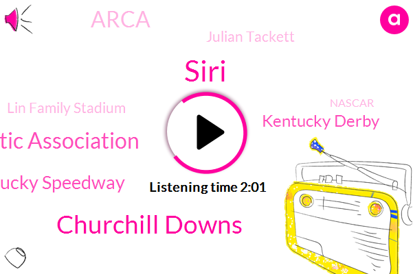 Siri,Churchill Downs,Kentucky Ice Go Athletic Association,Kentucky Speedway,Kentucky Derby,Arca,Julian Tackett,Lin Family Stadium,Nascar,President Trump,CDC