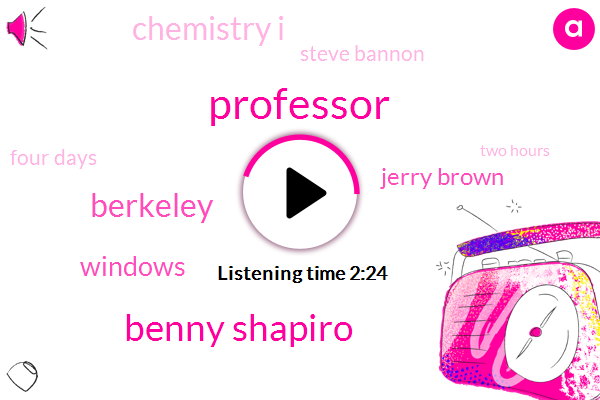 Professor,Benny Shapiro,Berkeley,Windows,Jerry Brown,Chemistry I,Steve Bannon,Four Days,Two Hours