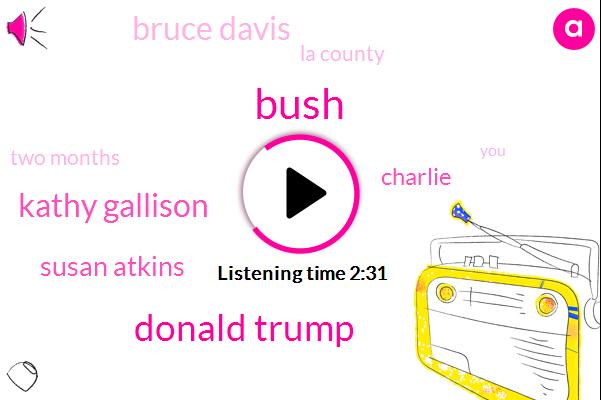 Bush,Donald Trump,Kathy Gallison,Susan Atkins,Charlie,Bruce Davis,La County,Two Months