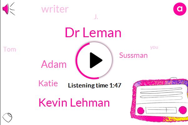 Dr Leman,Kevin Lehman,Adam,Katie,Sussman,Writer,J.,TOM