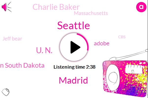 Seattle,Madrid,U. N.,Chamberlain South Dakota,Adobe,Charlie Baker,Massachusetts,Jeff Bear,New Jersey,CBS,New York,Antonio Guterres,Chris Van Cleve,FAA,South Dakota