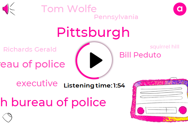 Pittsburgh Bureau Of Police,Pittsburgh,Bureau Of Police,Executive,Bill Peduto,Tom Wolfe,Pennsylvania,Richards Gerald,Squirrel Hill,Official
