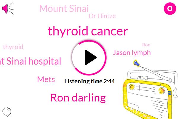 Thyroid Cancer,Ron Darling,Mount Sinai Hospital,Mets,Jason Lymph,Mount Sinai,Dr Hintze