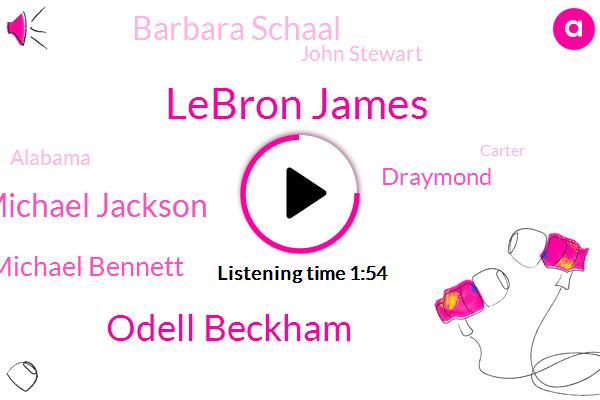 Lebron James,Odell Beckham,Michael Jackson,Michael Bennett,Draymond,Barbara Schaal,Ireland,John Stewart,Alabama,Carter,Parker,LA