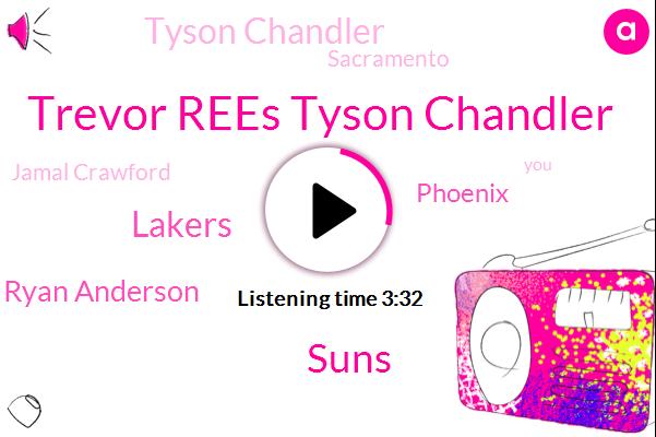 Trevor Rees Tyson Chandler,Suns,Lakers,Ryan Anderson,Phoenix,Tyson Chandler,Sacramento,Jamal Crawford,Byron,Baseball,Trevor,Espn,Scott,SAM,Barclay,Los Angeles,NBA,LA,Rugby