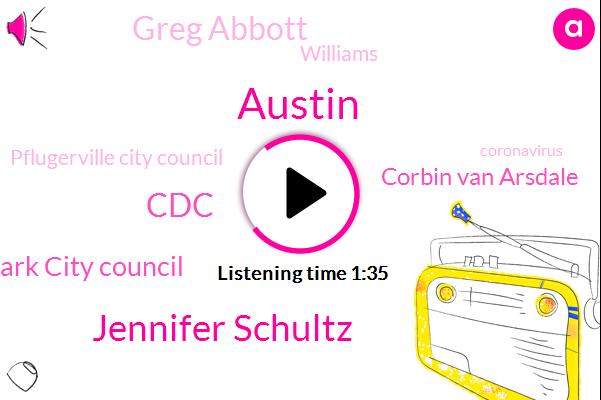 Austin,Jennifer Schultz,CDC,Cedar Park City Council,Corbin Van Arsdale,Greg Abbott,Williams,Pflugerville City Council,Pflugerville,County Judge,Bill Gravelle,Coronavirus,Travis County