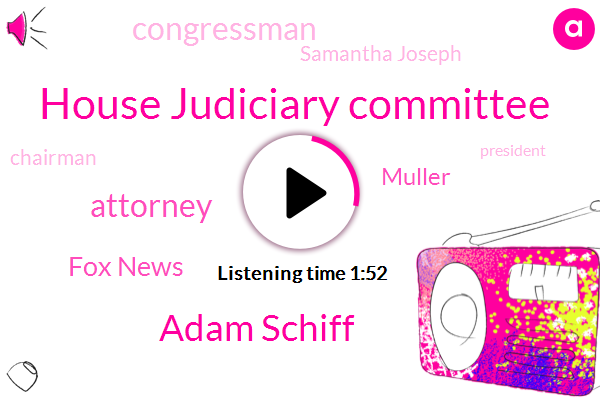 House Judiciary Committee,Adam Schiff,Fox News,Attorney,Muller,Congressman,Samantha Joseph,Chairman,President Trump,Carmen Roberts,Kirsten Nielsen,South Carolina,Donald Trump,Jim Jordan,University Of South Carolina,Murder,William Bars,Congress,Secretary,Mexico