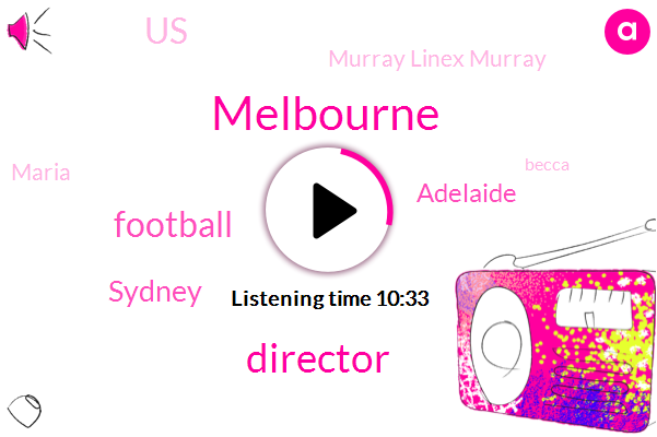 Melbourne,Director,Football,Sydney,Adelaide,United States,Murray Linex Murray,Maria,Becca,Cameron,Golf,Soundman Roy,Ellery,Broadcom,Non Tain,ABC,Shirk,Gulf Gulf