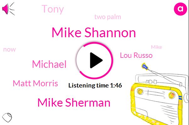 Mike Shannon,Mike Sherman,Michael,Matt Morris,Lou Russo,Tony,Two Palm