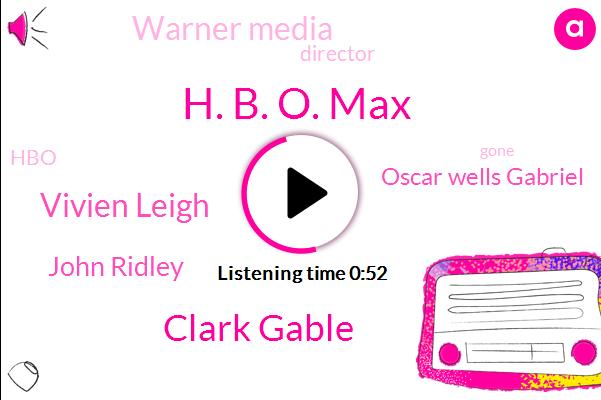 H. B. O. Max,Clark Gable,Vivien Leigh,Director,John Ridley,Warner Media,HBO,Oscar Wells Gabriel