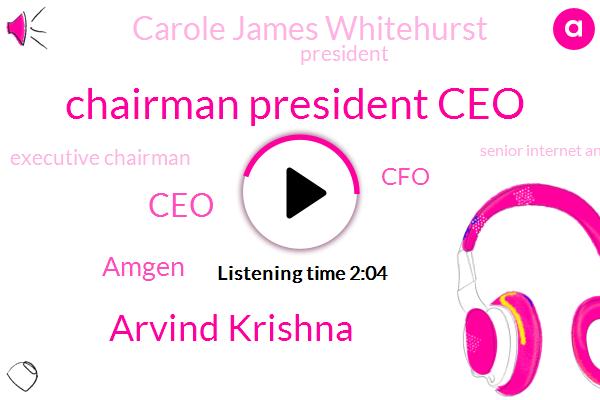 Chairman President Ceo,Arvind Krishna,CEO,Amgen,CFO,Carole James Whitehurst,President Trump,Executive Chairman,Senior Internet Analyst,Ginni Rometty,IBM,Bloomberg,Charlie,Bell Visa,Amazon