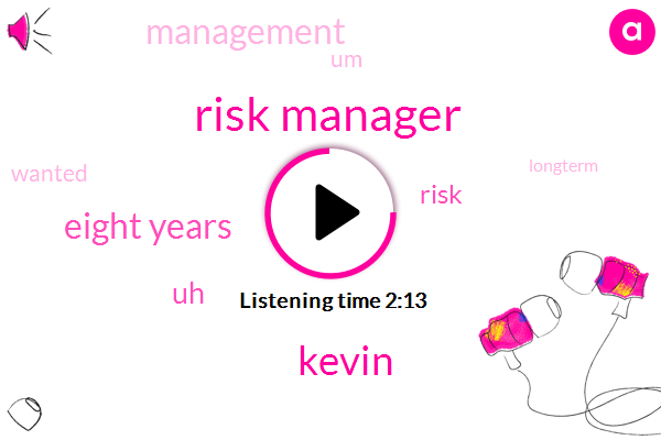 Risk Manager,Kevin,Eight Years