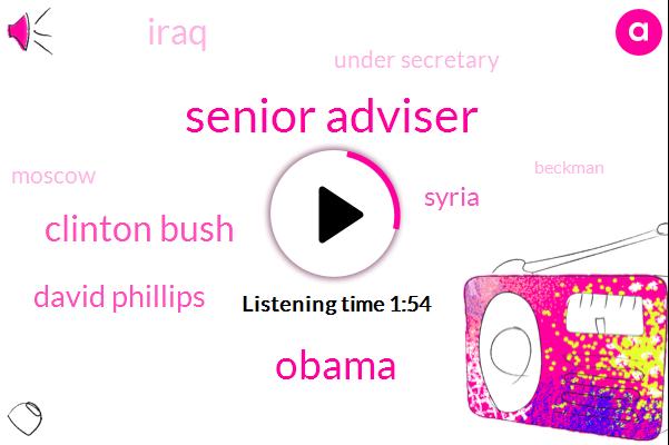 Senior Adviser,Barack Obama,Clinton Bush,David Phillips,Syria,Iraq,Under Secretary,Moscow,Beckman,Columbia University,Russia,John Kerry,Special Assistant,United States,Director,Senior Fellow