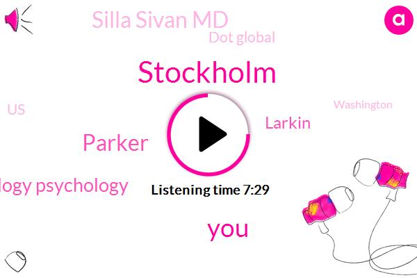 Stockholm,Psychology Psychology,Parker,Larkin,Silla Sivan Md,Dot Global,United States,Washington,IBM,IAN,Minarik,Mexico,FDA,Silla,Sivan,Twenty Dollars